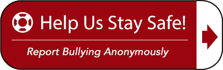 Help Us Stay Safe! Report Bullying Anonymously by clicking here.